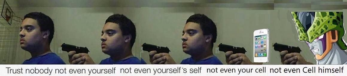 Trust Nobody Not Even Yourself Credits To Bakoahmed And Watermelonhero By Rayyzo Meme Center Trust nobody not even yourself not trusting yourself cant trust this is the greatest of all relationships secrets and the only one you really need to understand to transform all your. trust nobody not even yourself