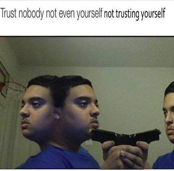 Cant Trust Anyone These Days By Swagnigga Meme Center